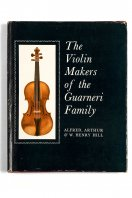 The Violin Makers of the Guarneri Family Alfred, Arthur and W. Henry Hill London, 1965