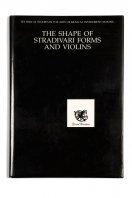 The Shape of Stradivari Forms and Violins Technical studies in the arts of Musical Instrument making David Woodrow Oxford, 1991