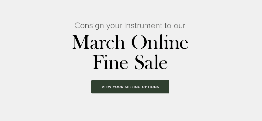Consign your instrument to our March Online Fine Sale